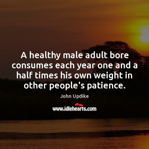 A healthy male adult bore consumes each year one and a half Image