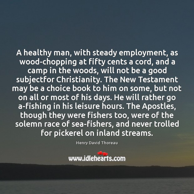 Image, A healthy man, with steady employment, as wood-chopping at fifty cents a