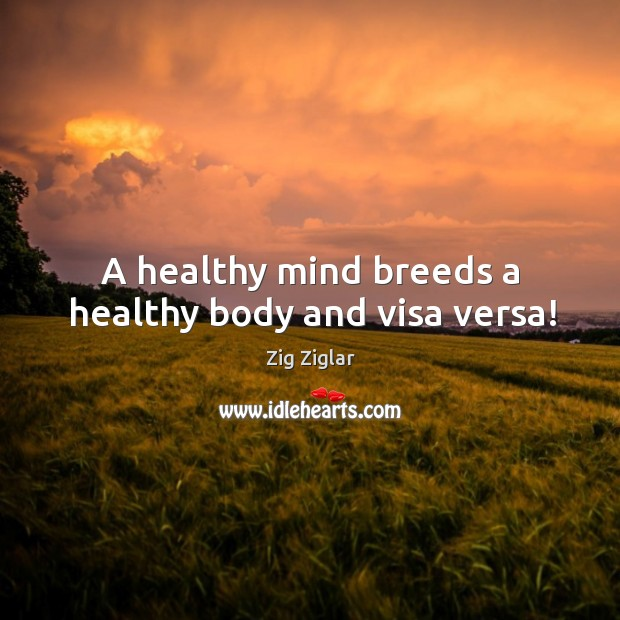 A healthy mind breeds a healthy body and visa versa! Image
