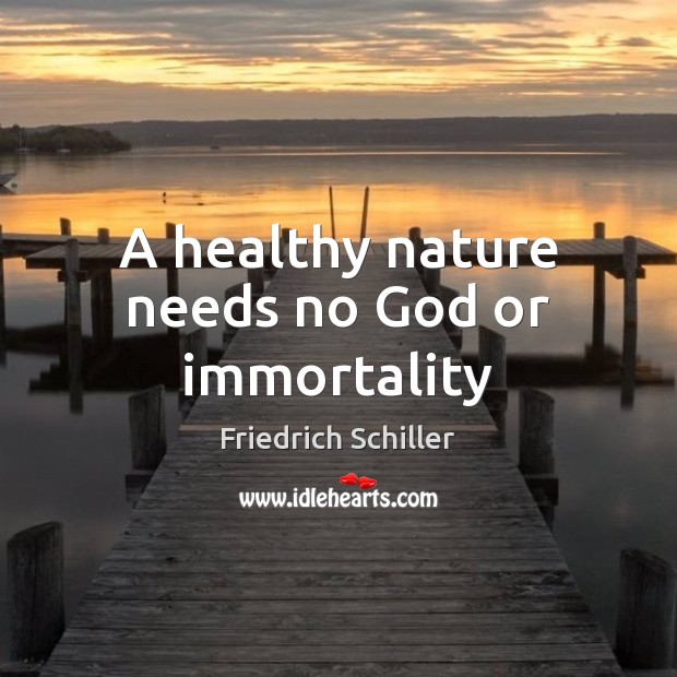 A healthy nature needs no God or immortality Image