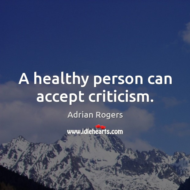 A healthy person can accept criticism. Image