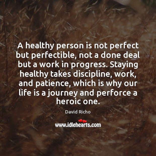 A healthy person is not perfect but perfectible, not a done deal Image