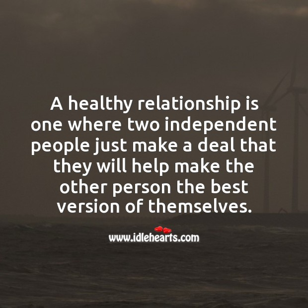 A healthy relationship is one where two independent people Help Quotes Image