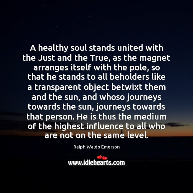 Image, A healthy soul stands united with the Just and the True, as