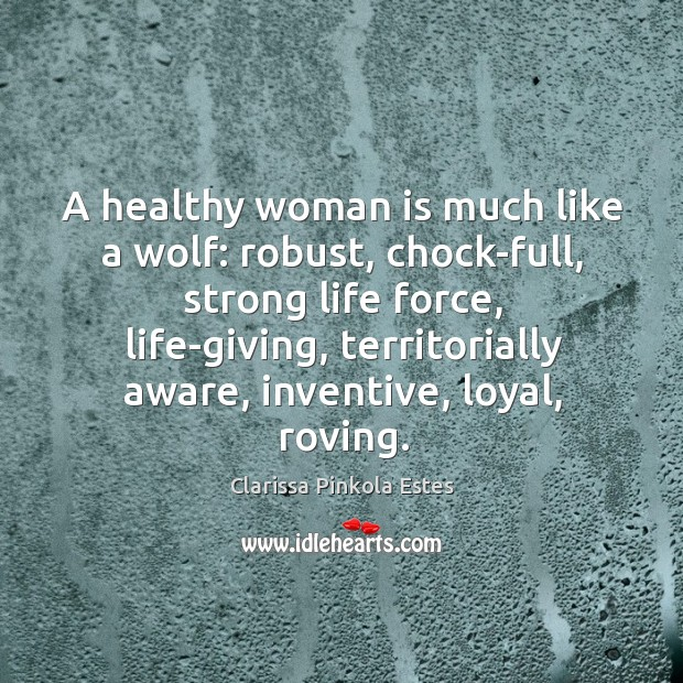 Image, A healthy woman is much like a wolf: robust, chock-full, strong life
