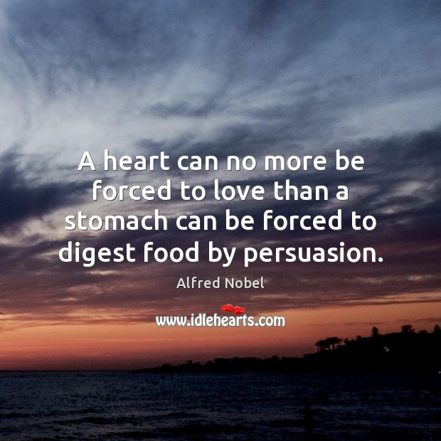 Image, A heart can no more be forced to love than a stomach