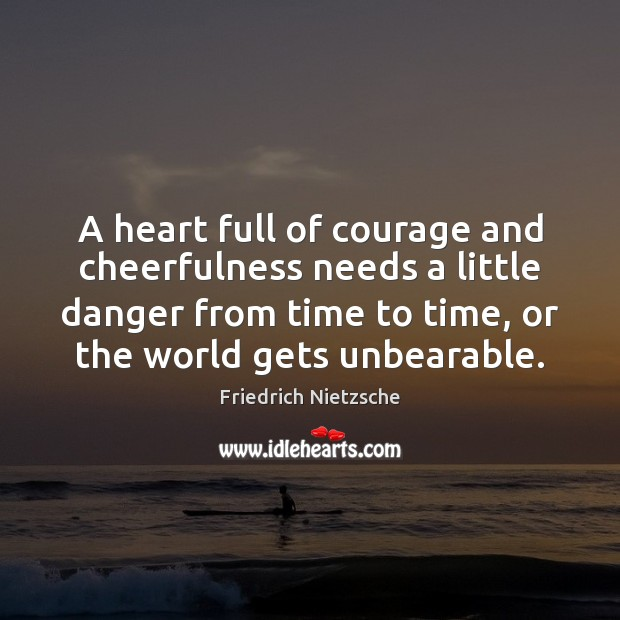 Image, A heart full of courage and cheerfulness needs a little danger from