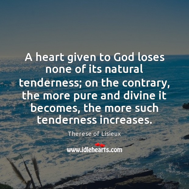 Image, A heart given to God loses none of its natural tenderness; on
