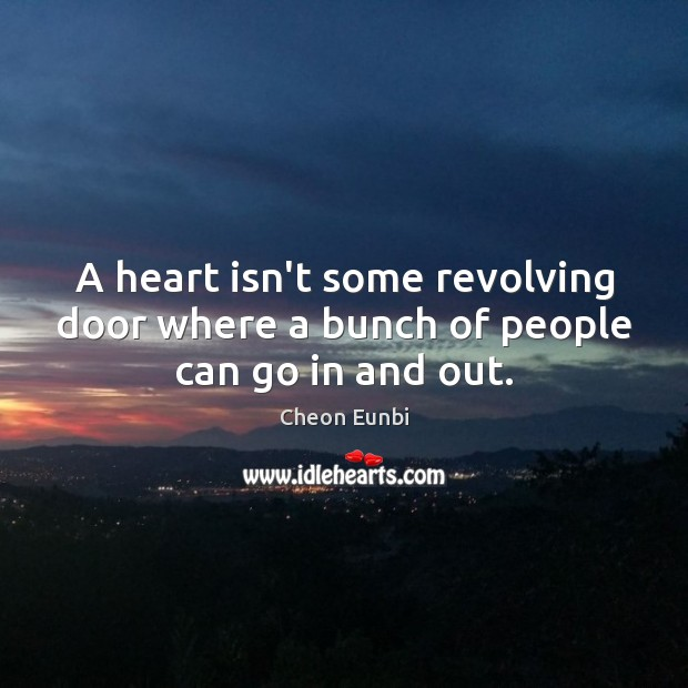 A heart isn't some revolving door where a bunch of people can go in and out. Image