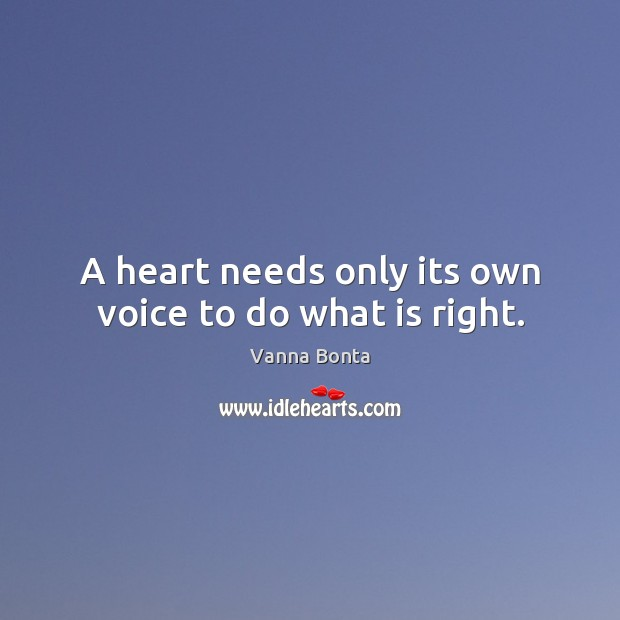 A heart needs only its own voice to do what is right. Image