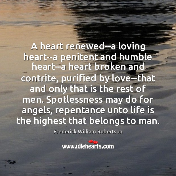 A heart renewed–a loving heart–a penitent and humble heart–a heart broken and Image