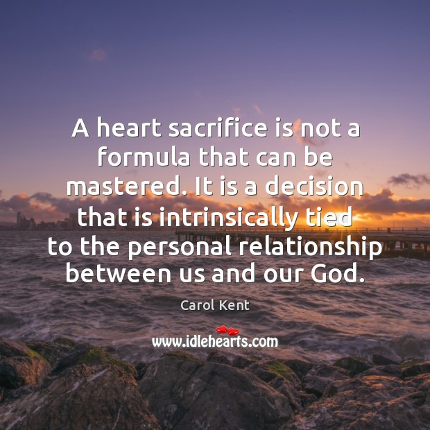 A heart sacrifice is not a formula that can be mastered. It Sacrifice Quotes Image