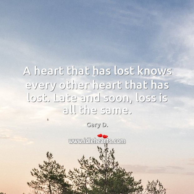 A heart that has lost knows every other heart that has lost. Image
