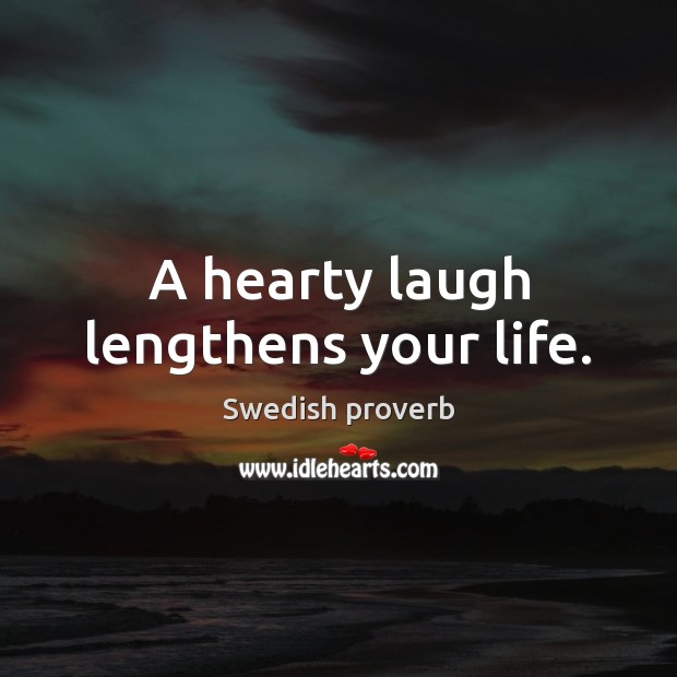 A hearty laugh lengthens your life. Swedish Proverbs Image