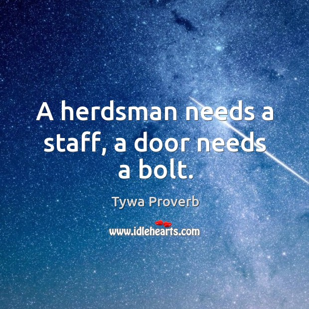 Image, A herdsman needs a staff, a door needs a bolt.