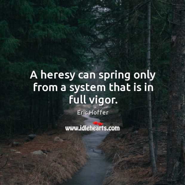 A heresy can spring only from a system that is in full vigor. Image