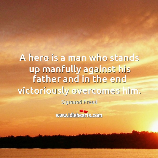 A hero is a man who stands up manfully against his father Image