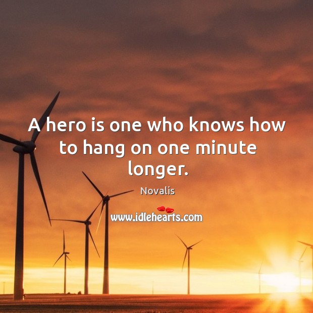 Image, A hero is one who knows how to hang on one minute longer.