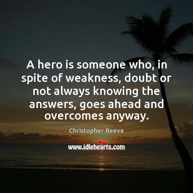 Image, A hero is someone who, in spite of weakness, doubt or not