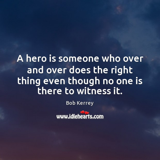 A hero is someone who over and over does the right thing Image