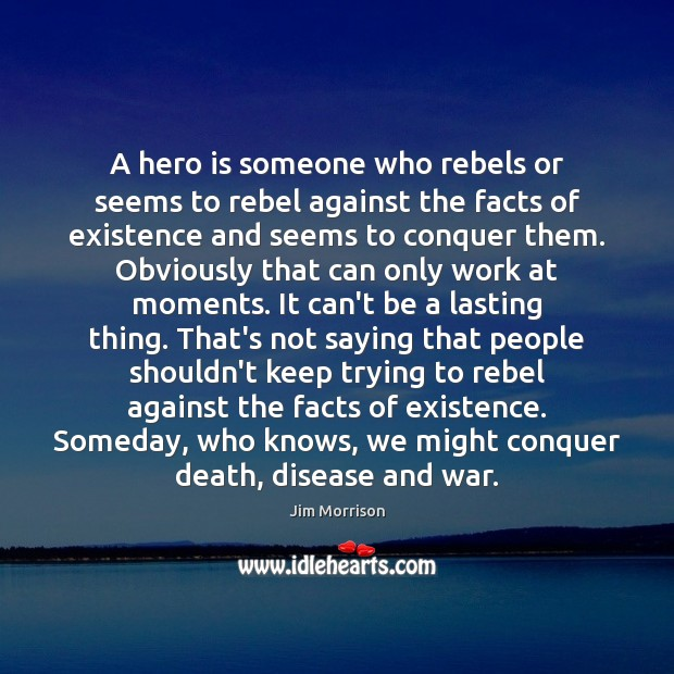 A hero is someone who rebels or seems to rebel against the Image
