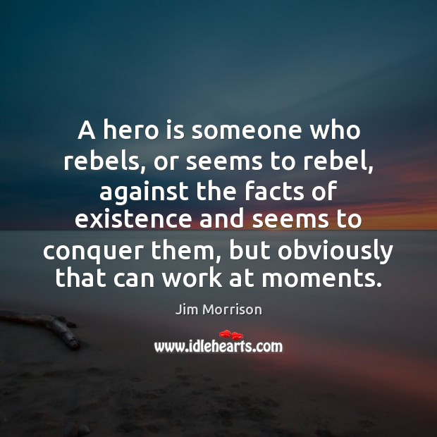 Image, A hero is someone who rebels, or seems to rebel, against the