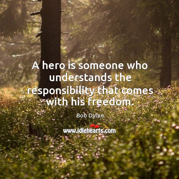 Image, A hero is someone who understands the responsibility that comes with his freedom.