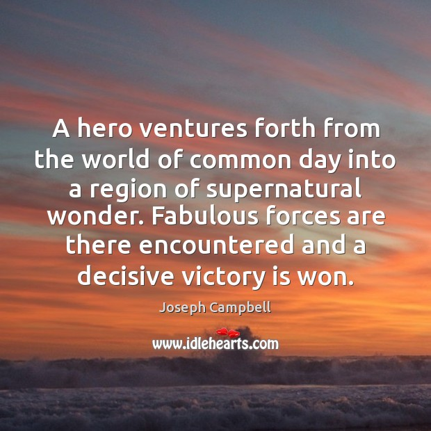 A hero ventures forth from the world of common day into a Victory Quotes Image