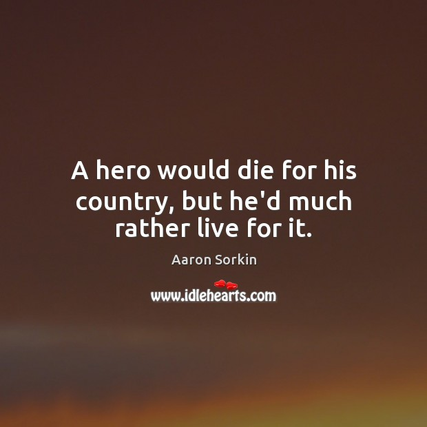 Image, A hero would die for his country, but he'd much rather live for it.