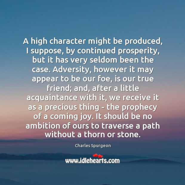 Image, A high character might be produced, I suppose, by continued prosperity, but