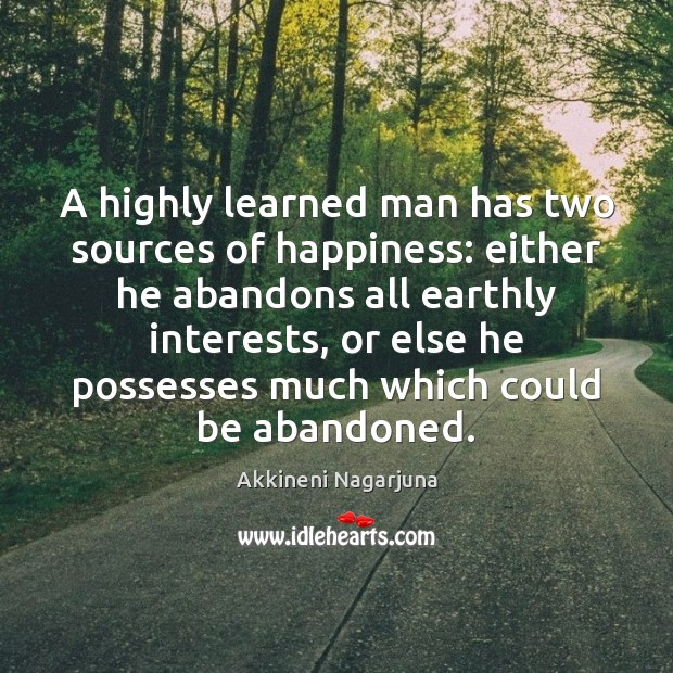 Image, A highly learned man has two sources of happiness: either he abandons
