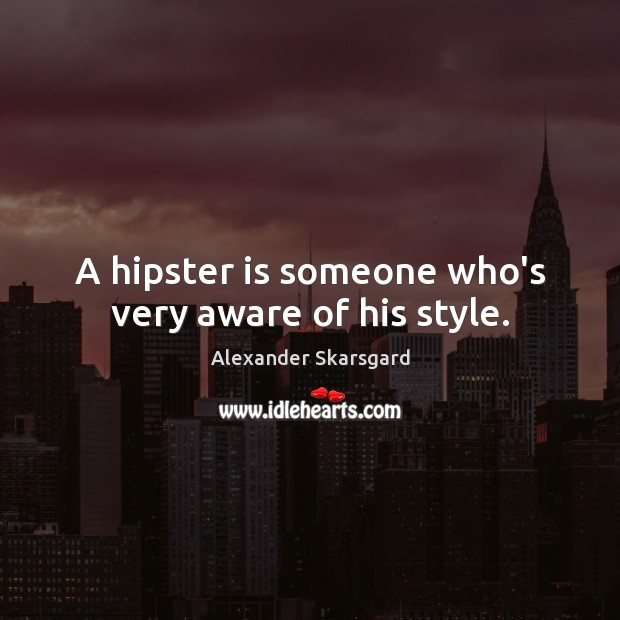 A hipster is someone who's very aware of his style. Image