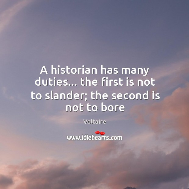 A historian has many duties… the first is not to slander; the second is not to bore Image