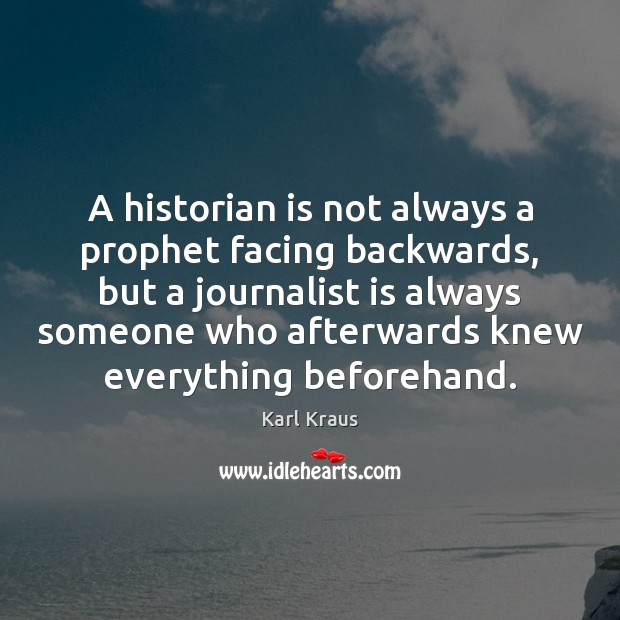 A historian is not always a prophet facing backwards, but a journalist Karl Kraus Picture Quote