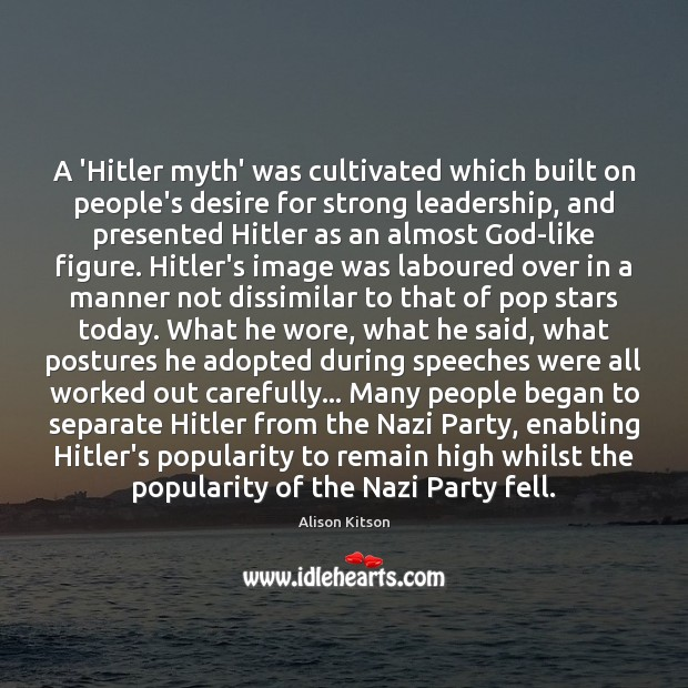 Image, A 'Hitler myth' was cultivated which built on people's desire for strong