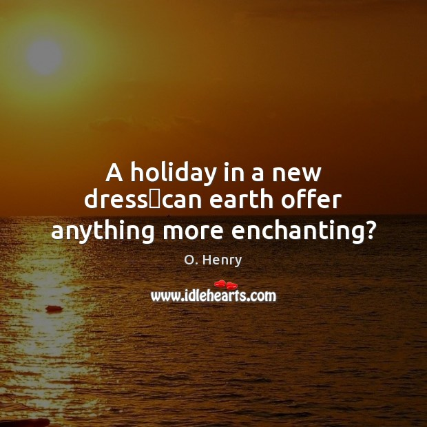 Image, A holiday in a new dress—can earth offer anything more enchanting?