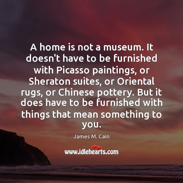 A home is not a museum. It doesn't have to be furnished Image