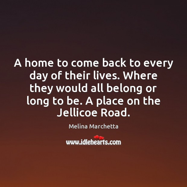 A home to come back to every day of their lives. Where Melina Marchetta Picture Quote