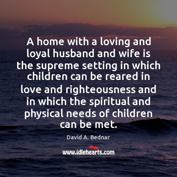A home with a loving and loyal husband and wife is the David A. Bednar Picture Quote