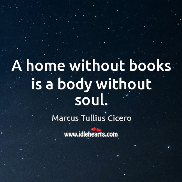 Image, A home without books is a body without soul.