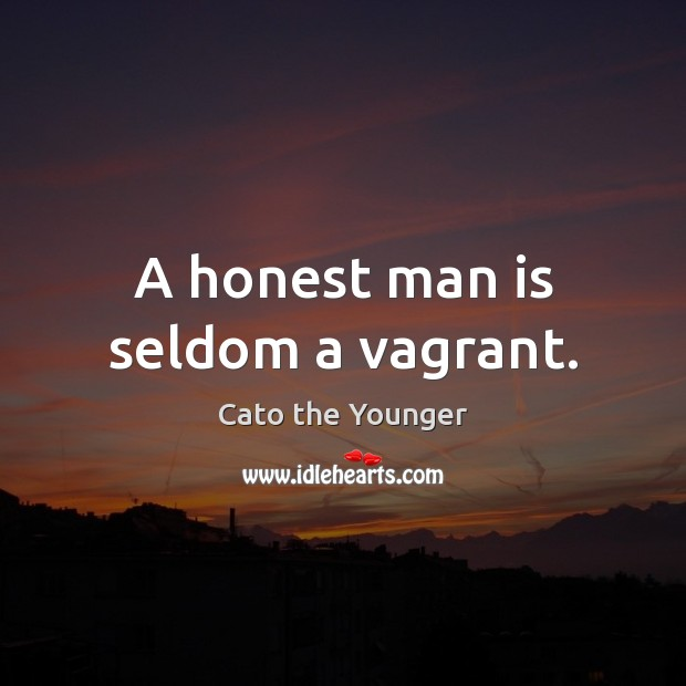Image, A honest man is seldom a vagrant.