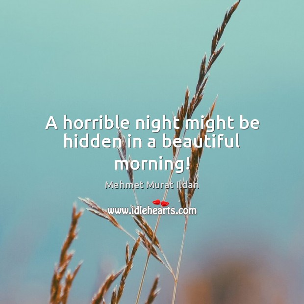 Image, A horrible night might be hidden in a beautiful morning!