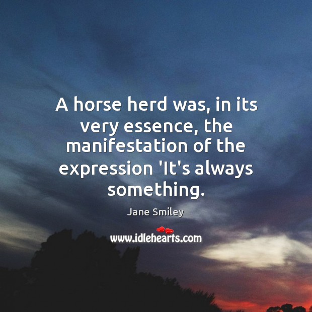 A horse herd was, in its very essence, the manifestation of the Jane Smiley Picture Quote