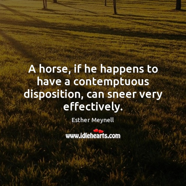 A horse, if he happens to have a contemptuous disposition, can sneer very effectively. Image