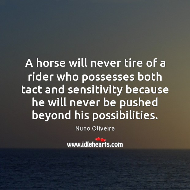 A horse will never tire of a rider who possesses both tact Image