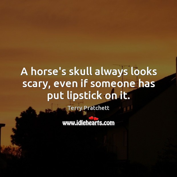 Image, A horse's skull always looks scary, even if someone has put lipstick on it.