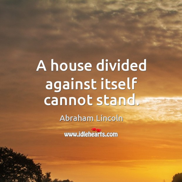 Image, A house divided against itself cannot stand.