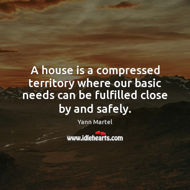 A house is a compressed territory where our basic needs can be Image