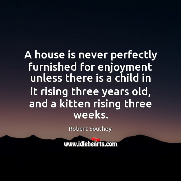 Image, A house is never perfectly furnished for enjoyment unless there is a