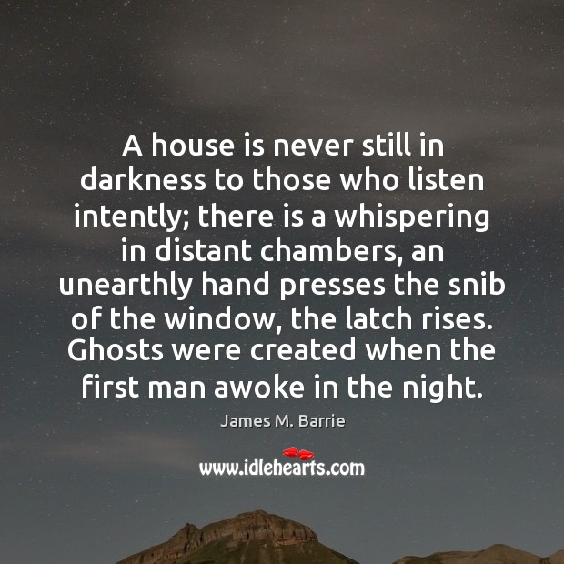 Image, A house is never still in darkness to those who listen intently;